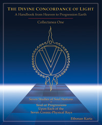 The Divine Concordance of Light - A Handbook from Heaven to Progression Earth, Collectanea One -2nd edition